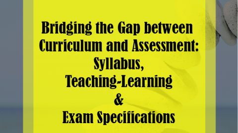 Bridging the Gap between Curriculum and Assessment:  Syllabus, Teaching-Learning and Exam Specifications