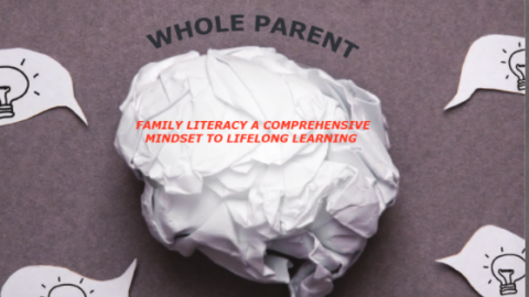 Whole Parent: Family Literacy a comprehensive mindset to Lifelong Learning